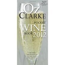 Oz Clarke Pocket Wine Book: 7500 Wines, 4000 Producers, Vintage Charts, Wine and Food (Oz Clarke's Pocket Wine Book)