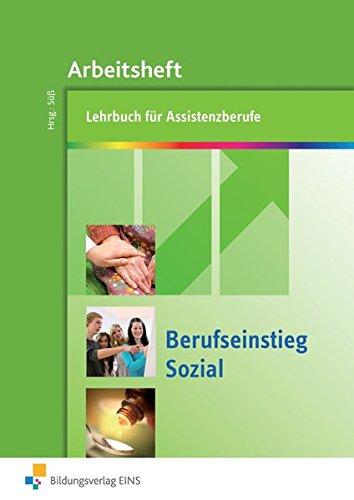 Berufseinstieg Sozial: Lehrbuch für Assistenzberufe: Arbeitsheft