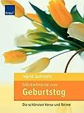 Glückwünsche zum Geburtstag: Die schönsten Verse und Reime - Ingrid Gottstein