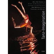 Tanz-Imagination: Stark im Ausdruck und perfekt in der Technik: Das Handbuch für Training und Bühne