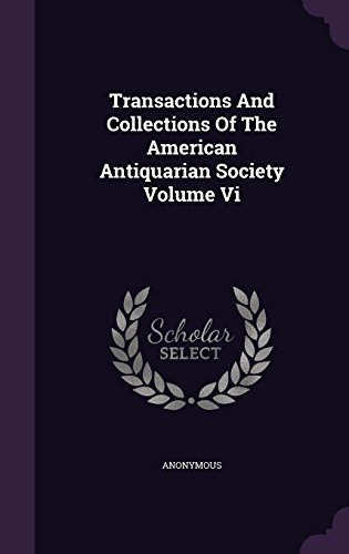 Transactions And Collections Of The American Antiquarian Society Volume Vi