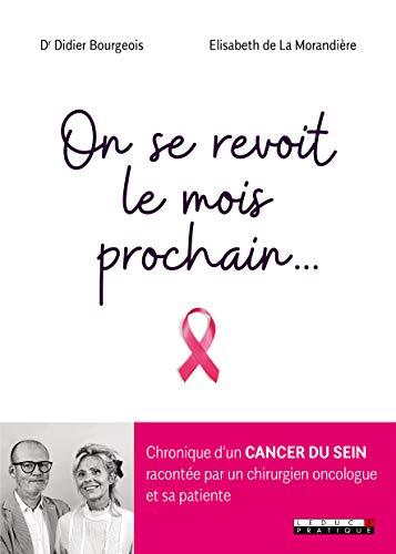 On se revoit le mois prochain... : Chronique d'un cancer du sein racontée par un chirurgien oncologue et sa patiente