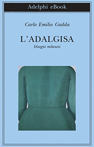 L'Adalgisa: Disegni milanesi (Biblioteca Adelphi) por Carlo Emilio Gadda