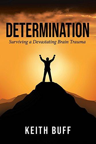 Determination: Surviving a Devastating Brain Trauma (English Edition)