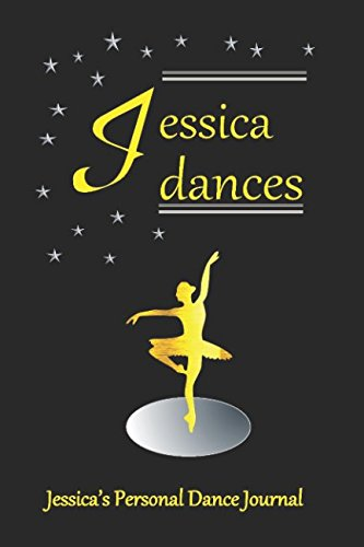 Jessica Dances Jessica's Personal Dance Journal: Jessica's Personal Dance Journal (Personalised Dance Journal Book Series) por Judy John-Baptiste