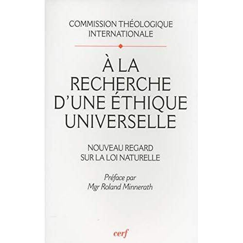 A la recherche d'une éthique universelle : Nouveau regard sur la loi naturelle, Suivi de Pour lire le document 'A la recherche d'une éthique universelle'