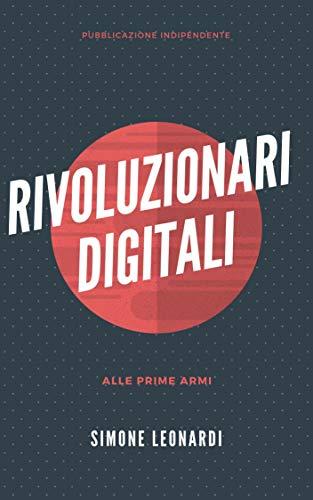Rivoluzionari digitali alle prime armi (Italian Edition) eBook ...