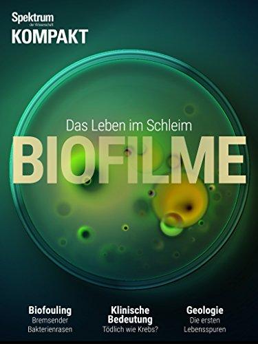 Spektrum Kompakt - Biofilme: Das Leben im Schleim