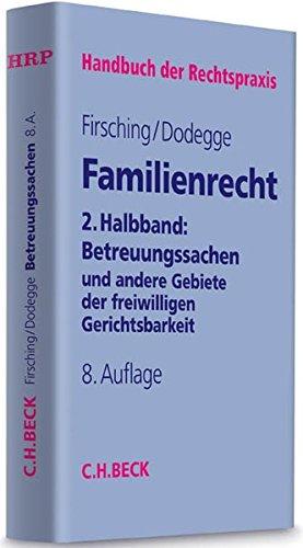 Familienrecht 2. Halbbd.: Betreuungssachen: und andere Gebiete der freiwilligen Gerichtsbarkeit (Handbuch der Rechtspraxis: HRP)