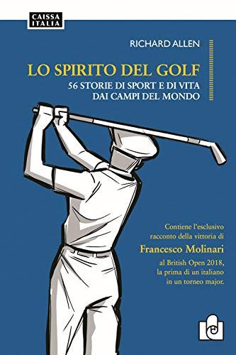 Lo spirito del golf. 56 storie di vita e di sport dai campi del mondo