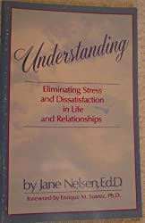 Understanding: Eliminating Stress and Dissatisfaction in Life and Relationships by Jane Nelsen (1986-02-01)