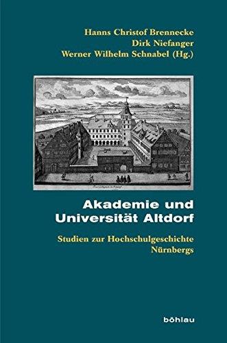 Akademie und Universität Altdorf: Studien zur Hochschulgeschichte Nürnbergs (Beihefte zum Archiv für Kulturgeschichte, Band 69)