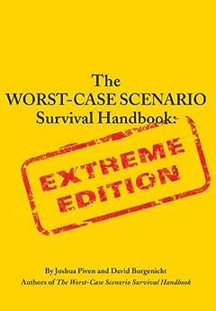 The Worst-Case Scenario Survival Handbook: Extreme Edition by [Piven, Joshua, Borgenicht, David]