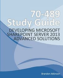 70-489 Study Guide - Developing Microsoft SharePoint Server 2013 Advanced Solutions by Brandon G Atkinson (2013-12-30)
