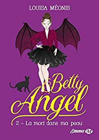 Betty Angel, tome 2 : La mort dans ma peau par Louisa Méonis