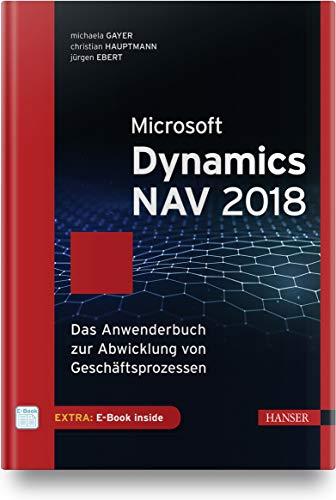 Microsoft Dynamics NAV 2018: Das Anwenderbuch zur Abwicklung von Geschäftsprozessen