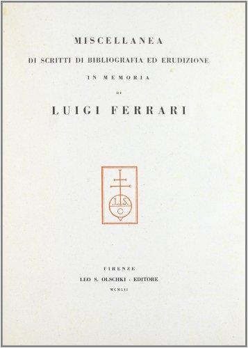 Miscellanea di scritti di bibliografia ed erudizione in memoria di Luigi Ferrari por AA.VV