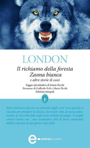 Il richiamo della foresta, Zanna bianca e altre storie di cani (eNewton Classici)