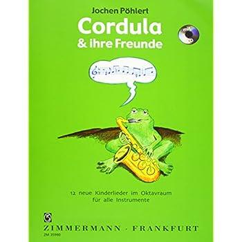 Cordula und ihre Freunde für alle Instrumente ud Gesang: 12 neue Kinderlieder im Oktavraum für alle Instrumente