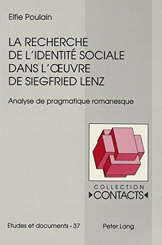 La Recherche de L'Identitae Sociale Dans L'Uvre de Siegfried Lenz: Analyse de Pragmatique Romanesque par Elfie Poulain