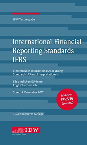 International Financial Reporting Standards IFRS: IDW Textausgabe einschließlich International Accounting Standards (IAS) und Interpretationen. Die ... EU-Texte Englisch-Deutsch, Stand: 1.12.2017