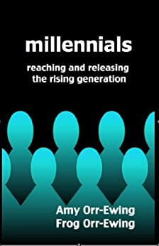 Millennials: Reaching and Releasing the Rising Generation by [Orr-Ewing, Frog, Amy Orr-Ewing]