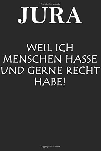 JURA WEIL ICH MENSCHEN HASSE UND GERNE RECHT HABE: Jura Studium Geschenkbuch - Rechtsstudenten Buch - Studiumsbeginn - Witziger Anwalt Spruch - Rechtsanwalt - A5, Liniert