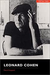 Leonard Cohen: Kill Your Idols by David Sheppard (2000-07-12)