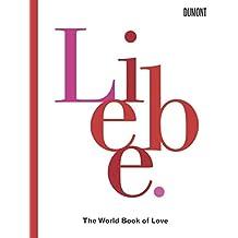 Liebe: The World Book of Love. Das Geheimnis der Liebe