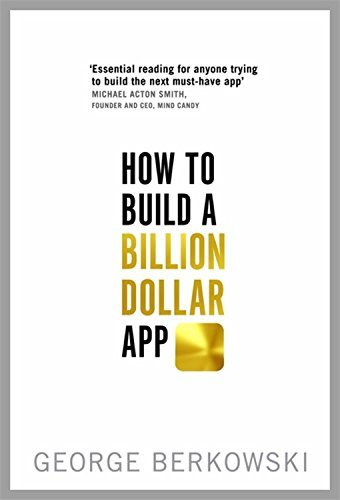 How to Build a Billion Dollar App: Discover the secrets of the most successful entrepreneurs of our time by Berkowski, George (September 4, 2014) Paperback