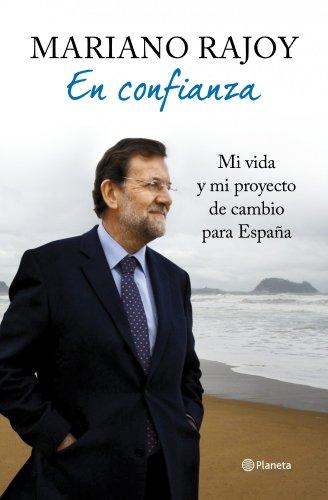 En confianza: Mi vida y mi proyecto de cambio para España de [Rajoy, Mariano]