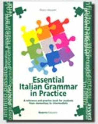 Essential italian grammar in practice. A reference and practice book for students from elementary to intermediate
