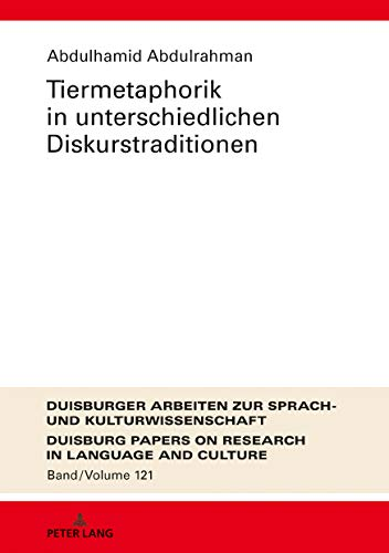 Tiermetaphorik in unterschiedlichen Diskurstraditionen (Duisburger Arbeiten zur Sprach- und Kulturwissenschaft 121)