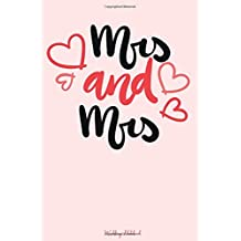 Mrs & Mrs Wedding Notebook: 120 dotted pages for all your notes about your same sex wedding / Perfect wedding gift / Small size 6x9 in / Wedding ... a Lesbian Couple (Same Sex Wedding Notebooks)