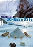 Abenteuer in der Schneewüste - Nicolas Vanier