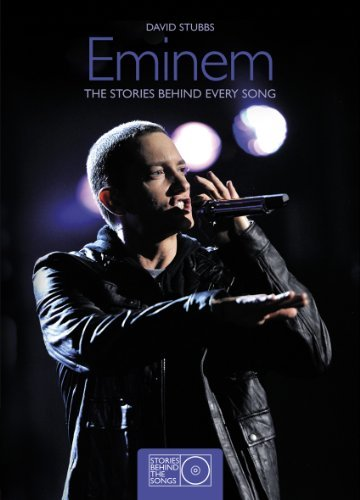 Eminem: The Stories Behind Every Song (Stories Behind the Songs): Written by David Stubbs, 2012 Edition, Publisher: Carlton books Ltd [Hardcover]