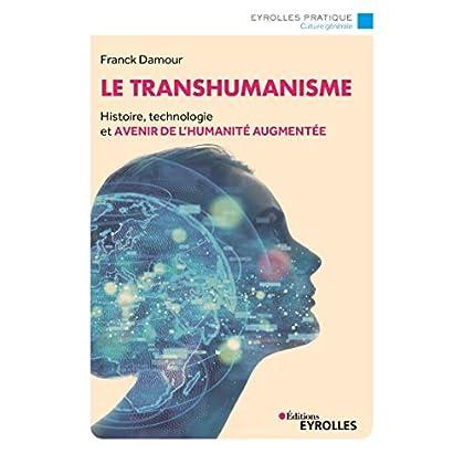 Le transhumanisme: Histoire, technologie et avenir de la réalité augmentée (Eyrolles Pratique)