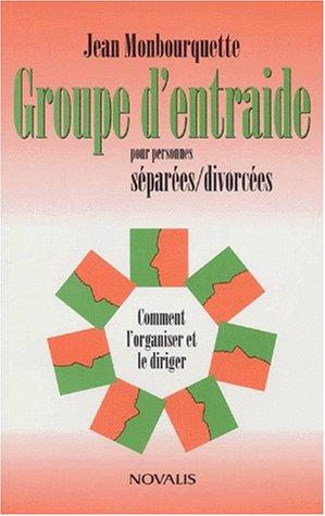 GROUPE D'ENTRAIDE POUR PERSONNES SEPAREES/DIVORCEES. Comment l'organiser et le diriger