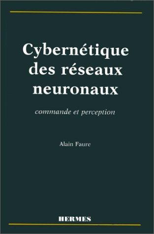 CYBERNETIQUE DES RESEAUX NEURONAUX. Commande et perception