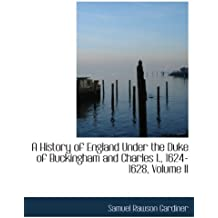 A History of England Under the Duke of Buckingham and Charles I., 1624-1628, Volume II by Samuel Rawson Gardiner (2008-08-21)