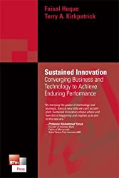 Sustained Innovation: Converging Business & Technology to Achieve Enduring Performance by Faisal Hoque (2007-05-08)