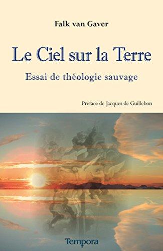 Le Ciel sur la terre: Essai de théologie sauvage pdf epub