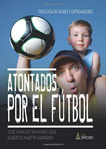 Atontados por el fútbol: Tipología de padres y entrenadores por José ignacio Navarro Díaz