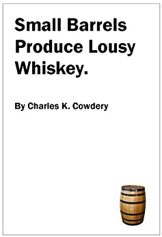 Small Barrels Produce Lousy Whiskey. (English Edition) par [Cowdery, Charles]