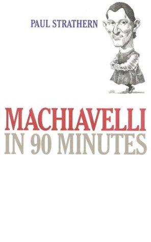 Machiavelli in 90 Minutes (Philosophers in 90 Minutes)