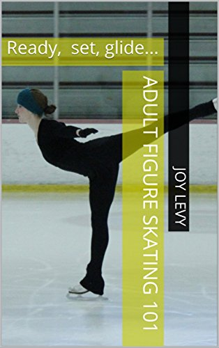 Adult figure skating 101: Ready, set, glide... (English Edition) por Joy Levy