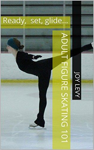 Adult figure skating 101: Ready, set, glide... (English Edition)
