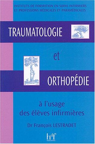 Traumatologie et orthopédie à l'usage des élèves infirmières par François Lestradet