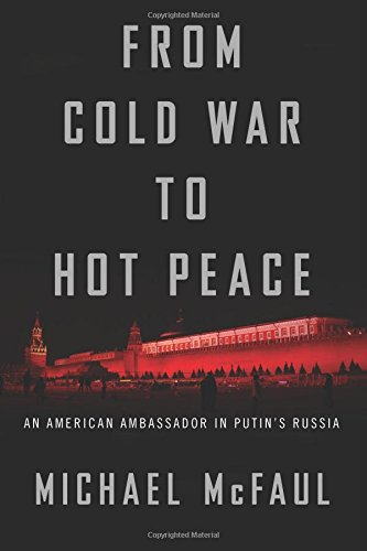 FROM COLD WAR TO HOT PEACE AN AMERICAN A por MICHAEL MCFAUL