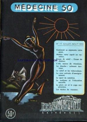 MEDECINE [No 15] du 01/07/1950 - COMMENT SE PIGMENTE VOTRE PEAU - METTEZ VOTRE ESPRIT EN VACANCE - COUPS DE SOLEIL - L'ETE - VITAMINES - LA DOUCHE - LE SOLEIL ET LES TUBERCULEUX - LA CURE ESTIVALE D'AMAIGRISSEMENT - LE SPORT DE NATATION - LE NUDISME ET L'EDUCATION SEXUELLE - LE PLEIN AIR ET LEYOGA RESPIRATOIRE - LES TACHES DE ROUSSEUR. par Collectif